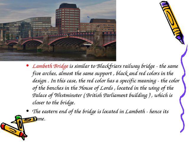 Lambeth Bridge is similar to Blackfriars railway bridge - the same five arche...