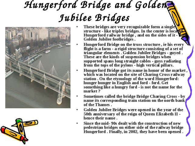 Hungerford Bridge and Golden Jubilee Bridges These bridges are very recogniza...