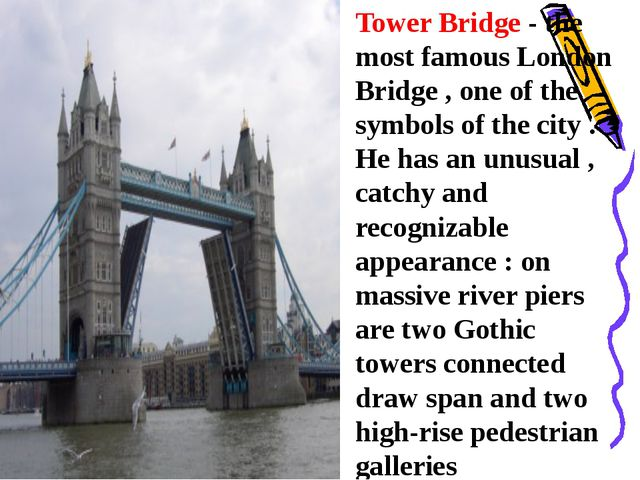 Tower Bridge - the most famous London Bridge , one of the symbols of the city...