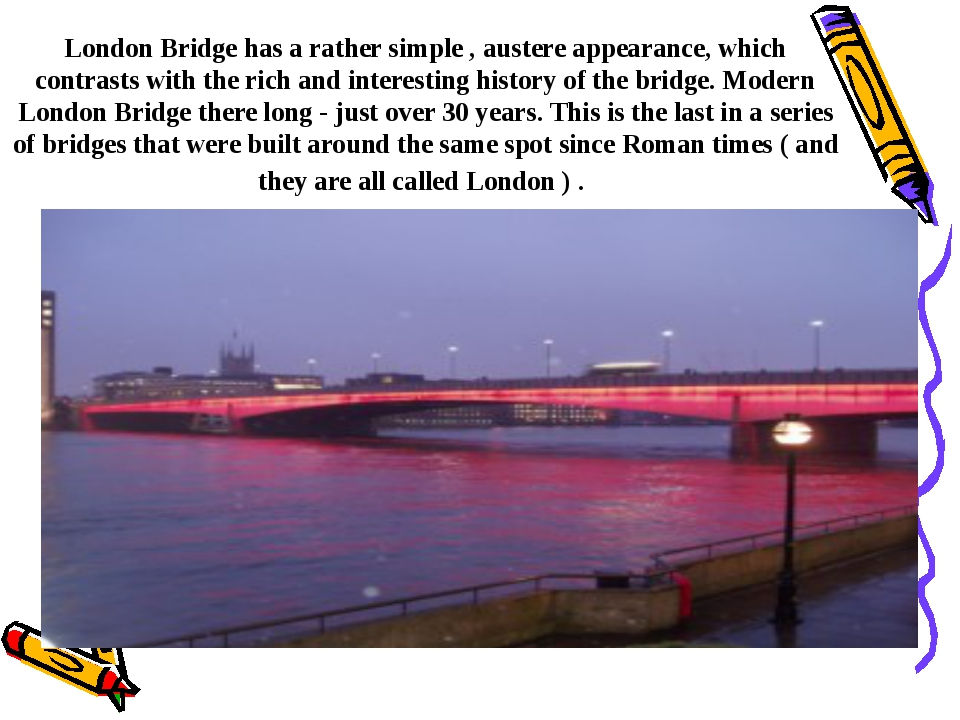 London Bridge has a rather simple , austere appearance, which contrasts with...