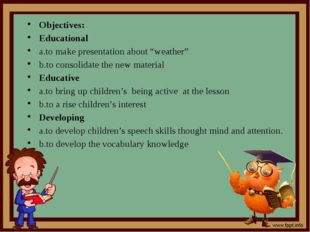 """Objectives: Educational a.to make presentation about """"weather"""" b.to consolida"""