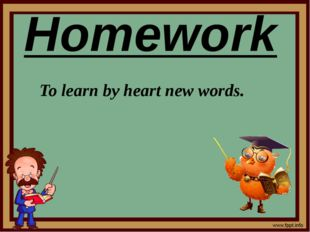 Homework To learn by heart new words.