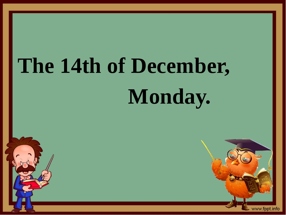 The 14th of December, Monday.