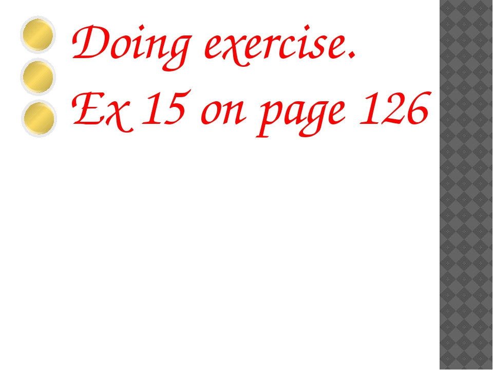 Doing exercise. Ex 15 on page 126