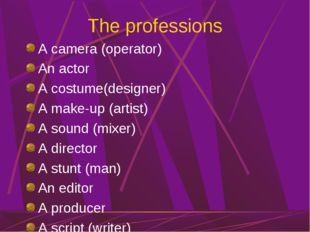 The professions A camera (operator) An actor A costume(designer) A make-up (a