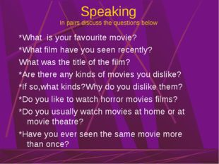 Speaking In pairs discuss the questions below *What is your favourite movie?