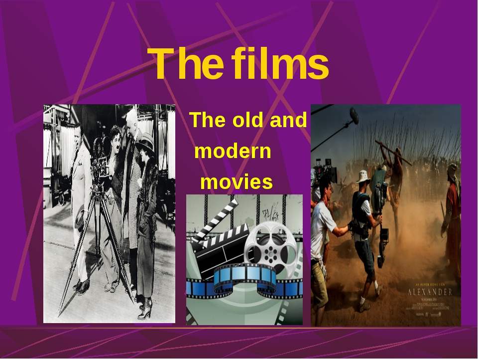 The films The old and modern movies