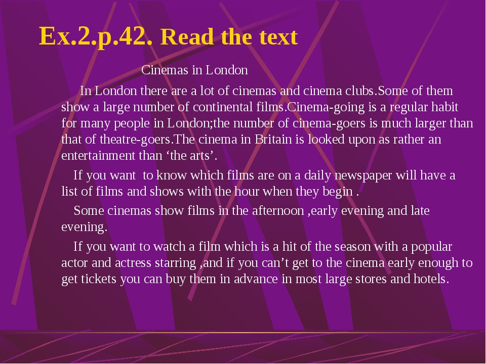 Ex.2.p.42. Read the text Cinemas in London In London there are a lot of cine...