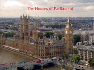 The Houses of Parliament The Houses of Parliament