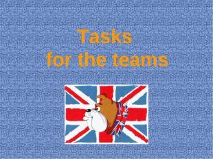 Tasks for the teams