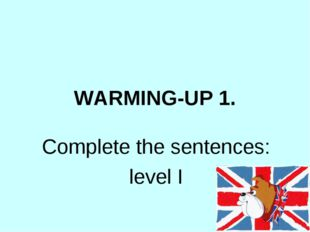 WARMING-UP 1. Complete the sentences: level I
