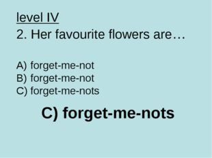 C) forget-me-nots level IV 2. Her favourite flowers are… forget-me-not forget