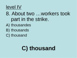 C) thousand level IV 8. About two …workers took part in the strike. thousande