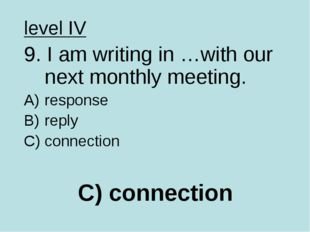 C) connection level IV 9. I am writing in …with our next monthly meeting. res