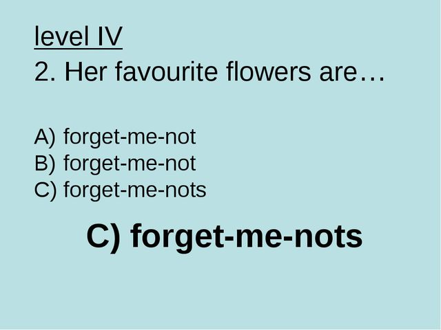 C) forget-me-nots level IV 2. Her favourite flowers are… forget-me-not forget...
