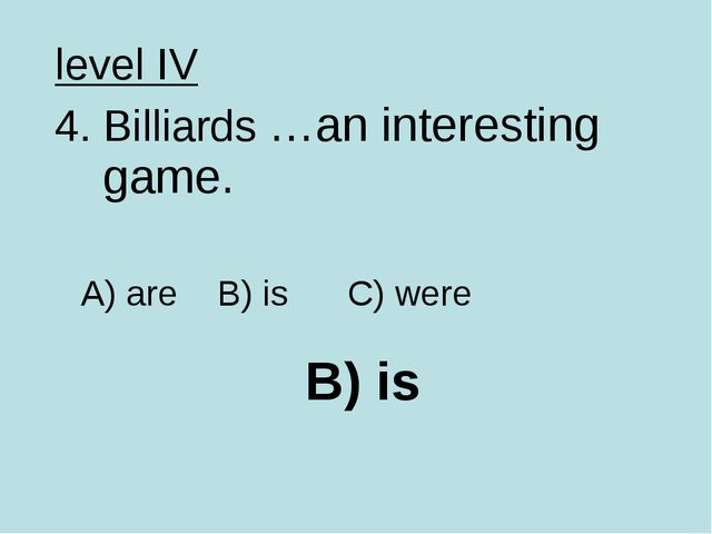 B) is level IV 4. Billiards …an interesting game. A) are B) is C) were