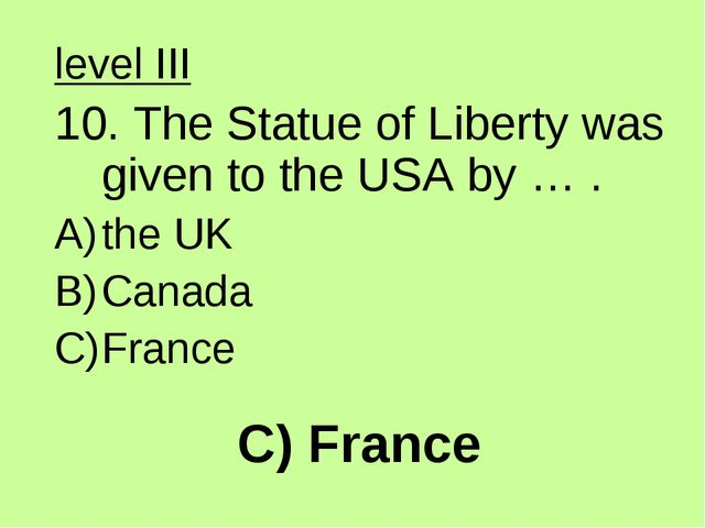 C) France level III 10. The Statue of Liberty was given to the USA by … . the...