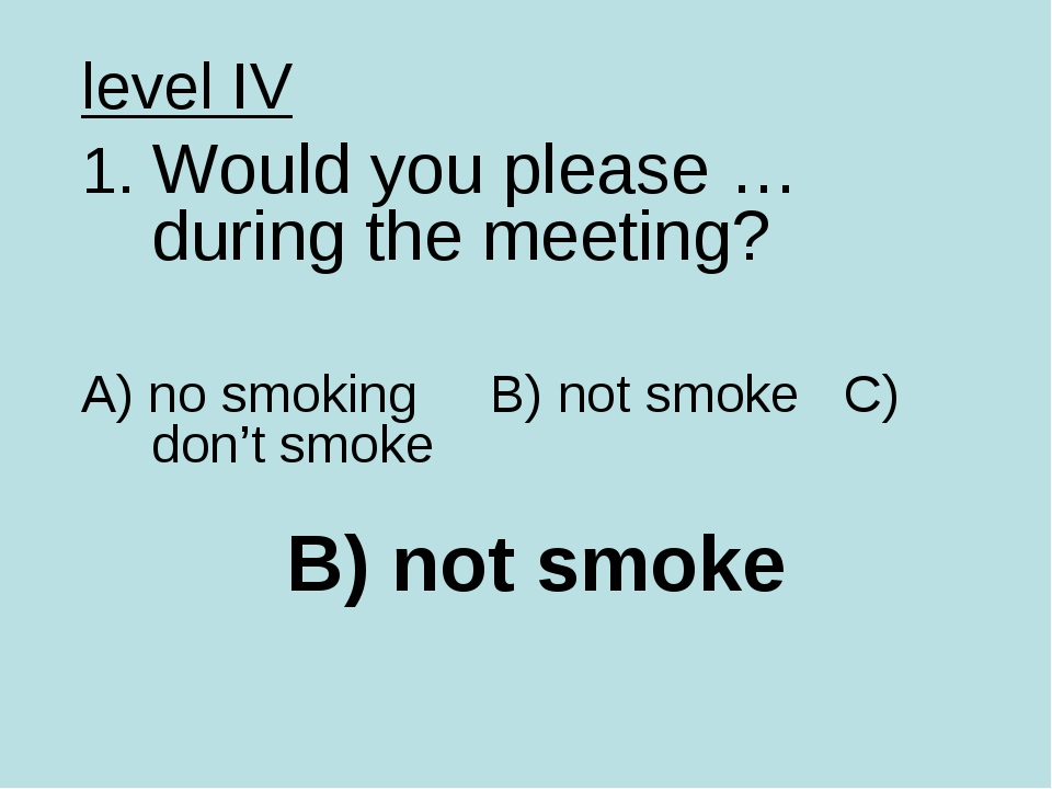 B) not smoke level IV 1. Would you please … during the meeting? A) no smoking...