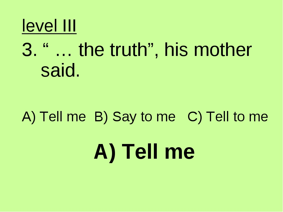 """A) Tell me level III 3. """" … the truth"""", his mother said. A) Tell me B) Say to..."""