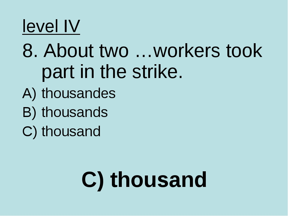 C) thousand level IV 8. About two …workers took part in the strike. thousande...