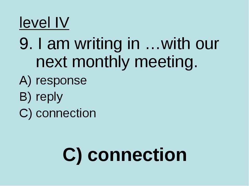 C) connection level IV 9. I am writing in …with our next monthly meeting. res...