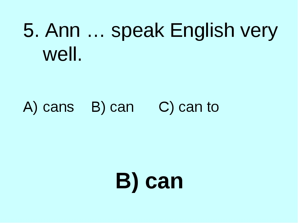 B) can 5. Ann … speak English very well. cans B) can C) can to