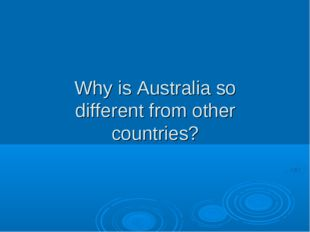 Why is Australia so different from other countries?