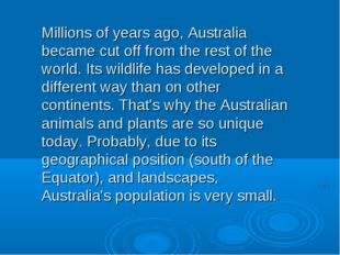 Millions of years ago, Australia became cut off from the rest of the world. I