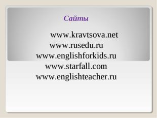 Сайты www.kravtsova.net www.rusedu.ru www.englishforkids.ru www.starfall.com