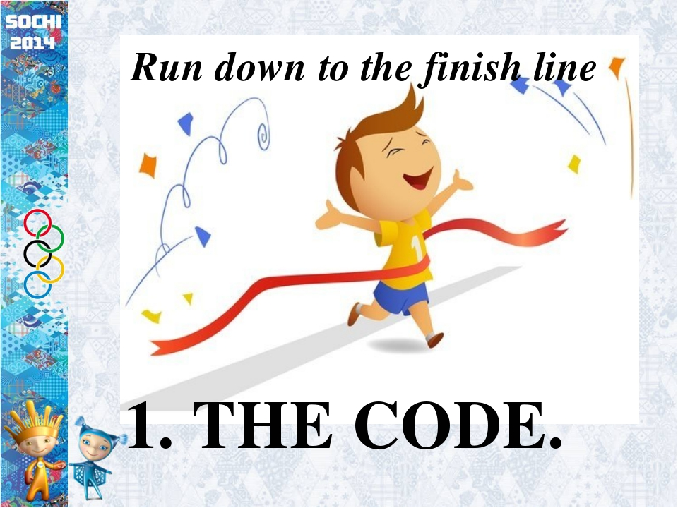 1. THE CODE. Run down to the finish line