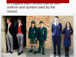 In England each school has its own uniform and symbol used by the school.