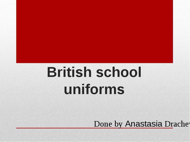 British school uniforms Done by Anastasia Dracheva.