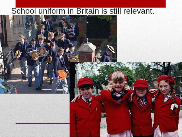 School uniform in Britain is still relevant.