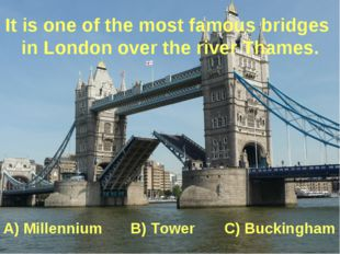 It is one of the most famous bridges in London over the river Thames. A) Mill