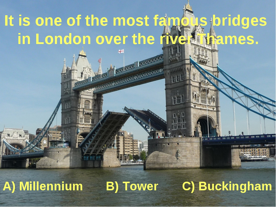 It is one of the most famous bridges in London over the river Thames. A) Mill...