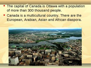 The capital of Canada is Ottawa with a population of more than 300 thousand p
