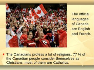 The official languages of Canada are English and French. The Canadians profes