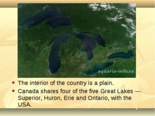 The interior of the country is a plain. Canada shares four of the five Great