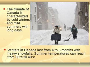 Winters in Canada last from 4 to 5 months with heavy snowfalls. Summer temper