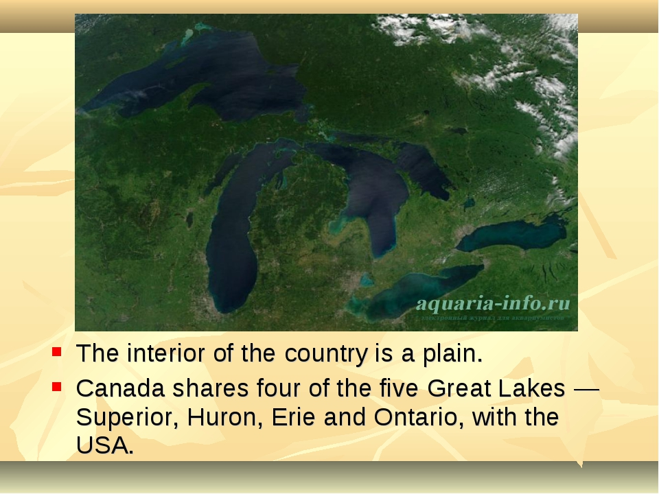 The interior of the country is a plain. Canada shares four of the five Great...