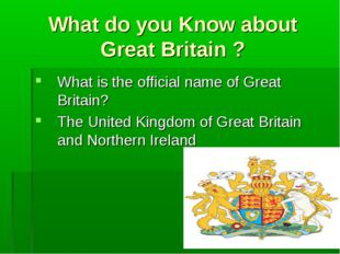 What do you Know about Great Britain ? What is the official name of Great Bri