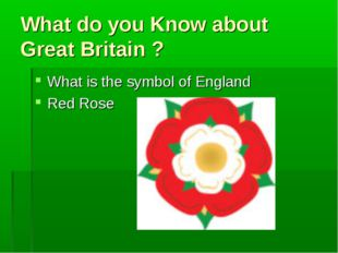 What do you Know about Great Britain ? What is the symbol of England Red Rose