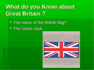 What do you Know about Great Britain ? The name of the British flag? The Unio