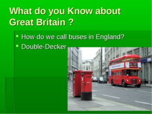 What do you Know about Great Britain ? How do we call buses in England? Doubl