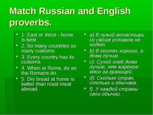 Match Russian and English proverbs. a) В чужой монастырь со своим уставом не