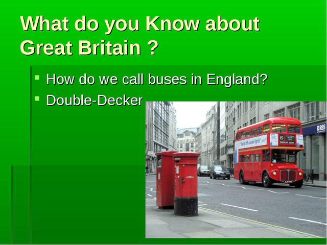 What do you Know about Great Britain ? How do we call buses in England? Doubl...