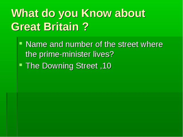 What do you Know about Great Britain ? Name and number of the street where th...