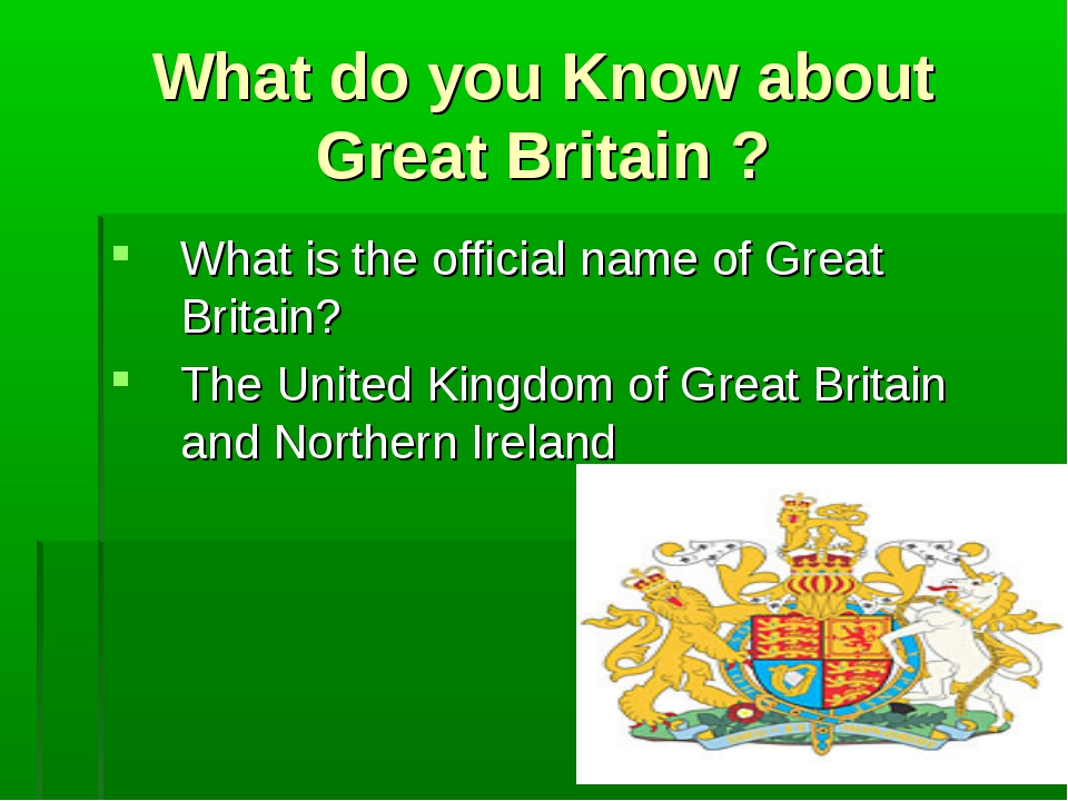 What do you Know about Great Britain ? What is the official name of Great Bri...