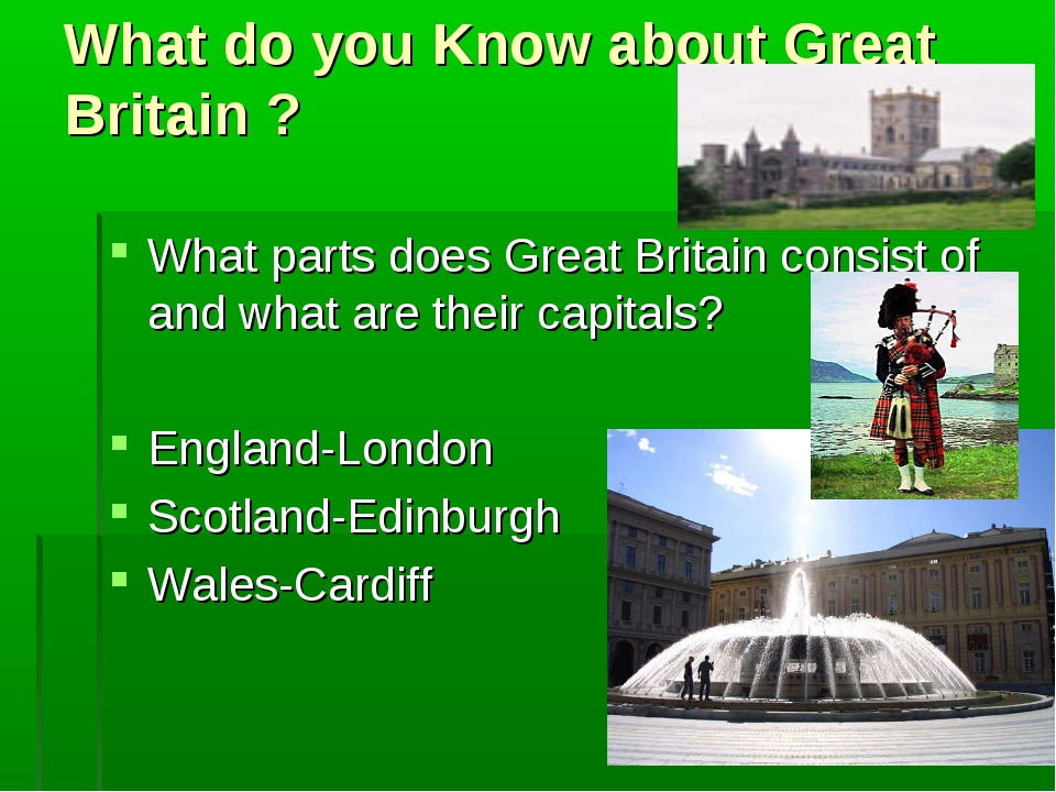 What do you Know about Great Britain ? What parts does Great Britain consist...