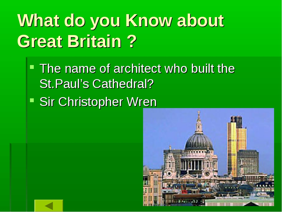 What do you Know about Great Britain ? The name of architect who built the St...